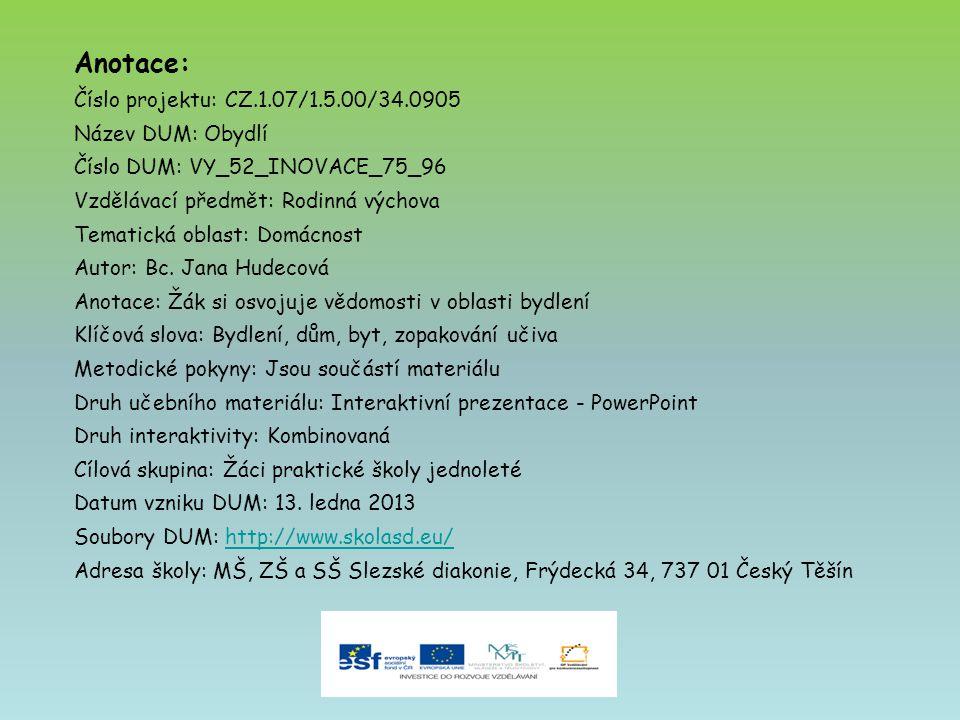 Anotace: Číslo projektu: CZ.1.07/1.5.00/34.0905 Název DUM: Obydlí Číslo DUM: VY_52_INOVACE_75_96 Vzdělávací předmět: Rodinná výchova Tematická oblast: Domácnost Autor: Bc.