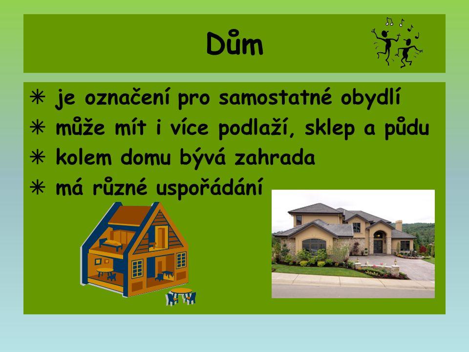 Dům  je označení pro samostatné obydlí  může mít i více podlaží, sklep a půdu  kolem domu bývá zahrada  má různé uspořádání