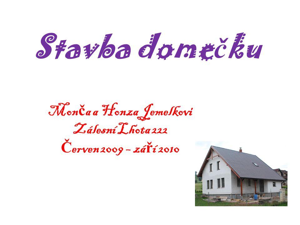 Stavba dome č ku Mon č a a Honza Jemelkovi Zálesní Lhota 222 Č erven 2009 – zá ř í 2010