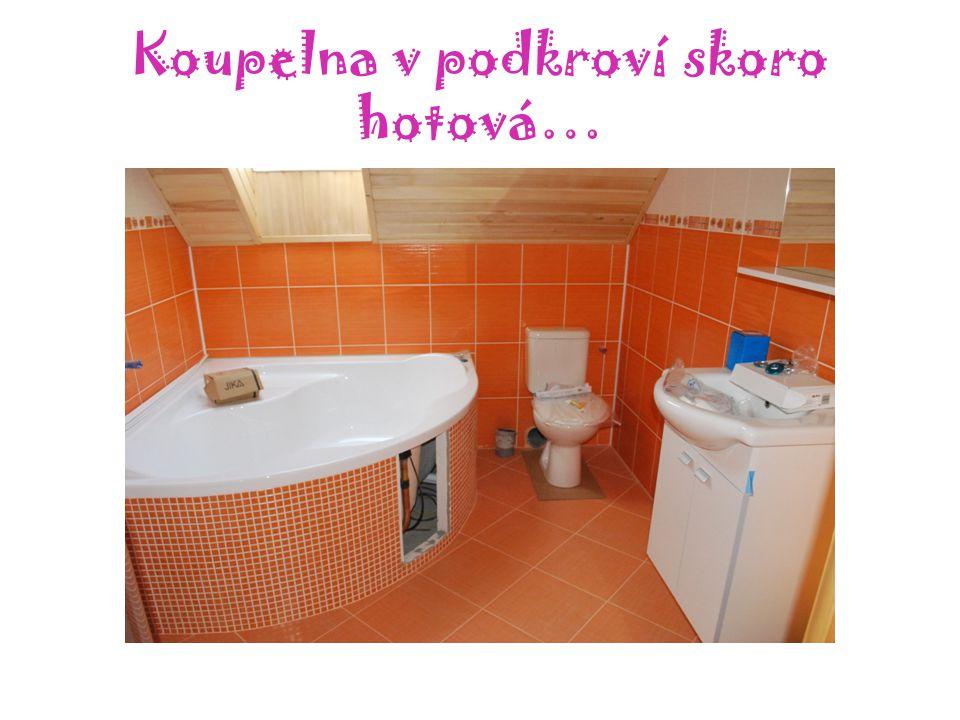 Koupelna v podkroví skoro hotová…