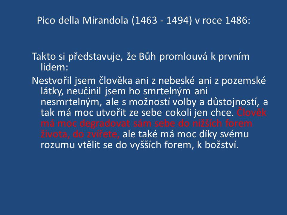 Pico della Mirandola (1463 - 1494) v roce 1486: Takto si představuje, že Bůh promlouvá k prvním lidem: Nestvořil jsem člověka ani z nebeské ani z poze