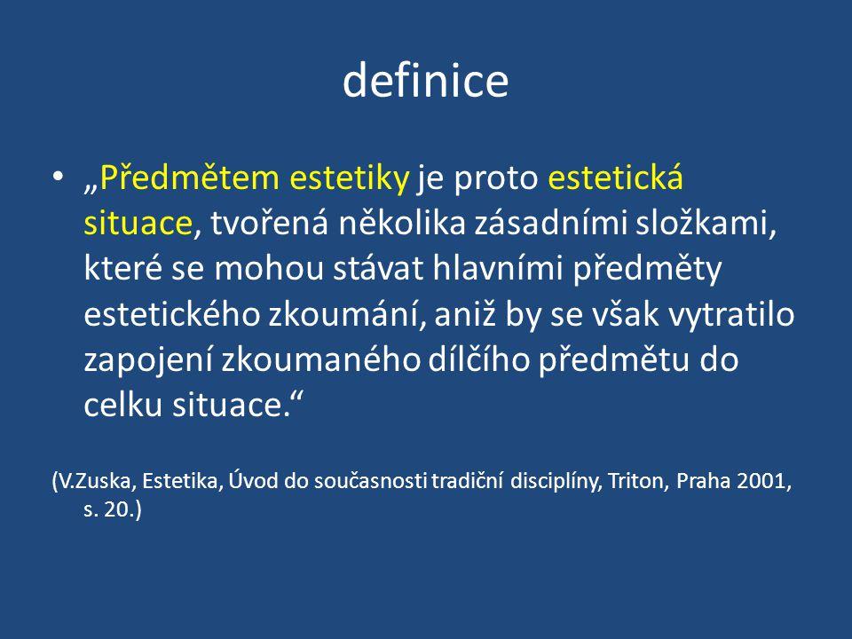 """definice """"Předmětem estetiky je proto estetická situace, tvořená několika zásadními složkami, které se mohou stávat hlavními předměty estetického zkou"""