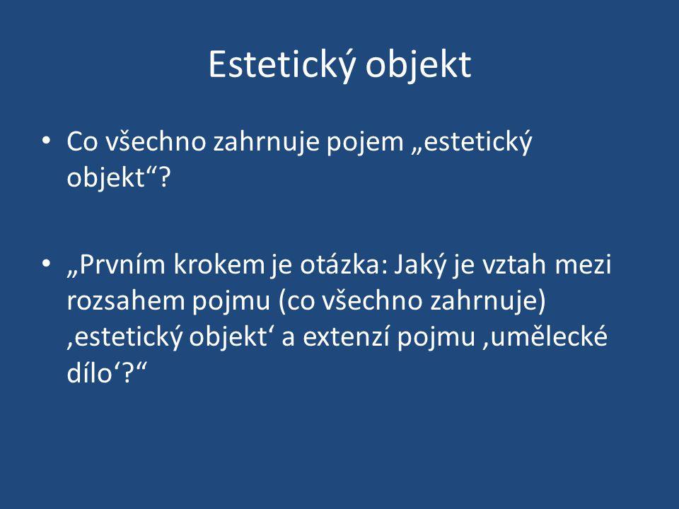 """Co všechno zahrnuje pojem """"estetický objekt""""? """"Prvním krokem je otázka: Jaký je vztah mezi rozsahem pojmu (co všechno zahrnuje),estetický objekt' a ex"""
