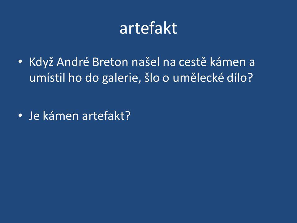artefakt Když André Breton našel na cestě kámen a umístil ho do galerie, šlo o umělecké dílo? Je kámen artefakt?