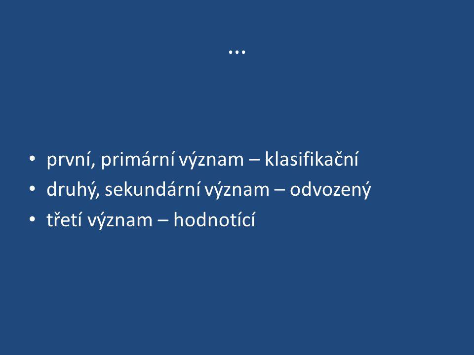 … první, primární význam – klasifikační druhý, sekundární význam – odvozený třetí význam – hodnotící
