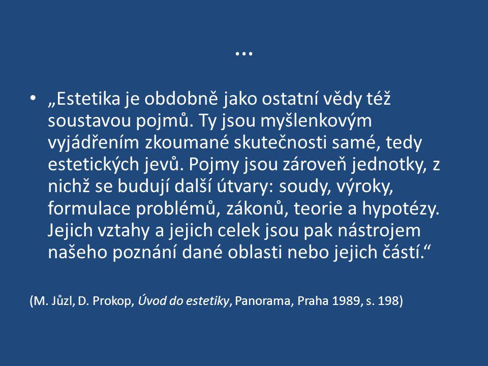 """… """"Estetika je obdobně jako ostatní vědy též soustavou pojmů. Ty jsou myšlenkovým vyjádřením zkoumané skutečnosti samé, tedy estetických jevů. Pojmy j"""