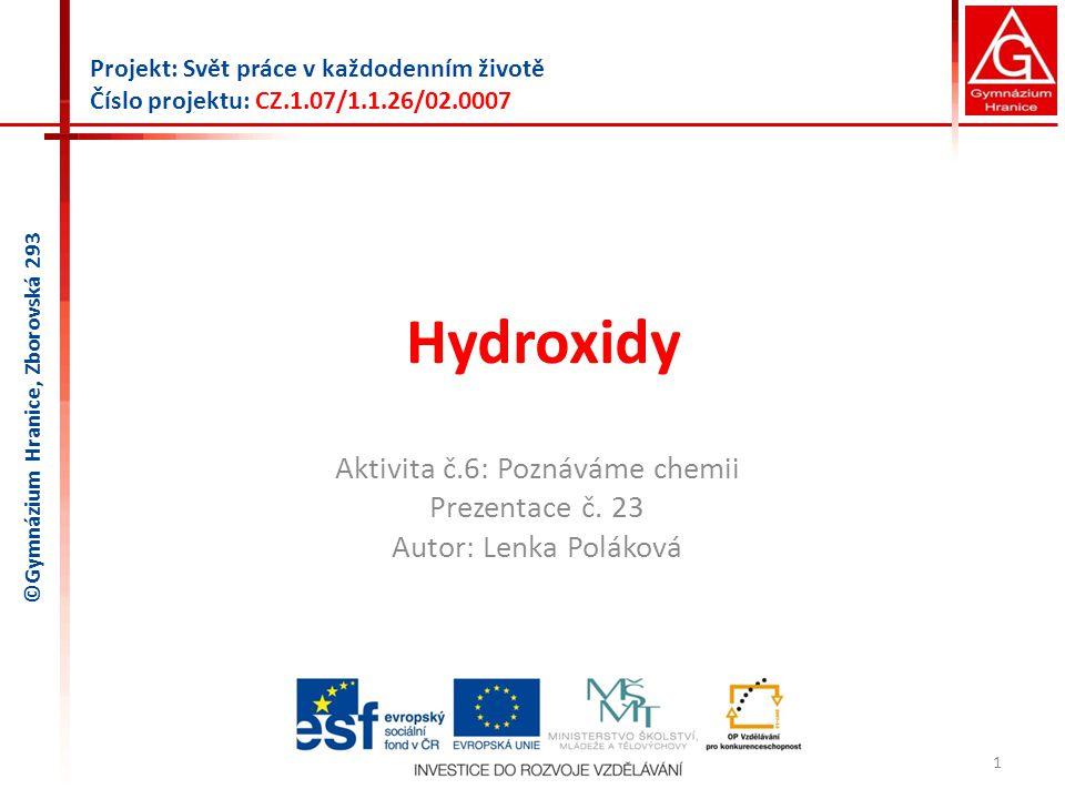 Hydroxidy Aktivita č.6: Poznáváme chemii Prezentace č. 23 Autor: Lenka Poláková 1 Projekt: Svět práce v každodenním životě Číslo projektu: CZ.1.07/1.1