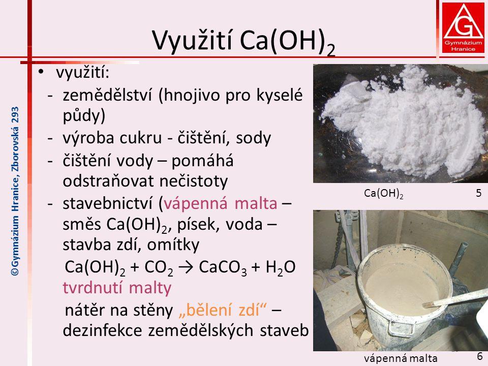 Využití Ca(OH) 2 využití: ‐zemědělství (hnojivo pro kyselé půdy) ‐výroba cukru - čištění, sody ‐čištění vody – pomáhá odstraňovat nečistoty ‐stavebnic