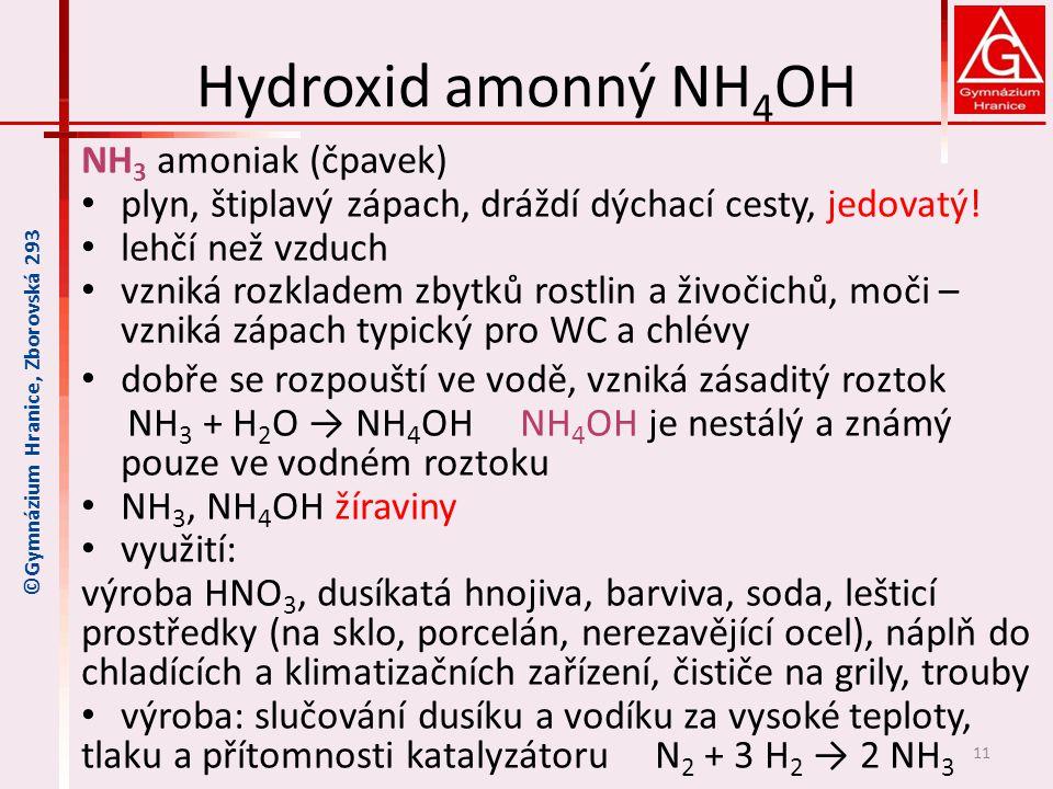 Hydroxid amonný NH 4 OH NH 3 amoniak (čpavek) plyn, štiplavý zápach, dráždí dýchací cesty, jedovatý! lehčí než vzduch vzniká rozkladem zbytků rostlin