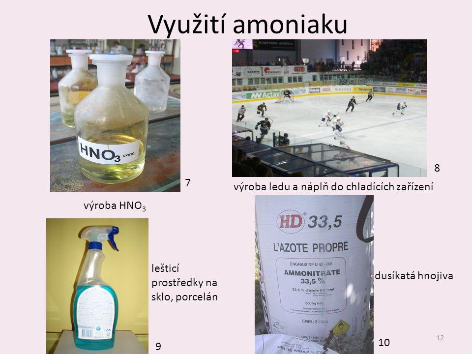 Využití amoniaku 12 výroba HNO 3 výroba ledu a náplň do chladících zařízení dusíkatá hnojiva 7 8 9 10 lešticí prostředky na sklo, porcelán
