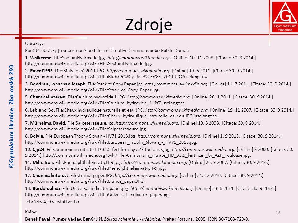 Zdroje Obrázky: Použité obrázky jsou dostupné pod licencí Creative Commons nebo Public Domain. 1. Walkerma. File:SodiumHydroxide.jpg. http://commons.w