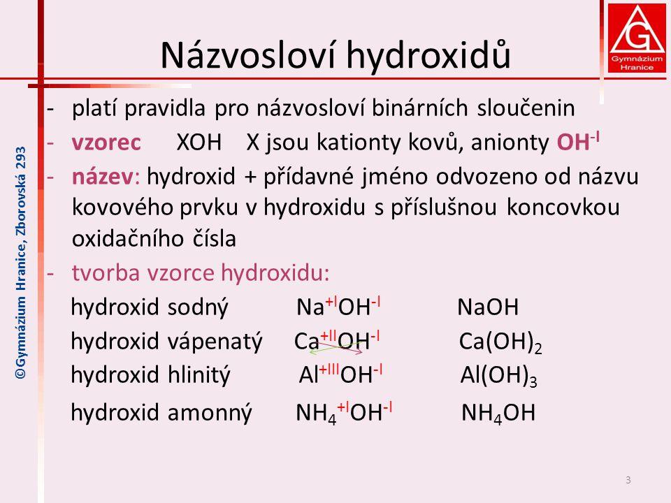Názvosloví hydroxidů -platí pravidla pro názvosloví binárních sloučenin -vzorec XOH X jsou kationty kovů, anionty OH -I -název: hydroxid + přídavné jm