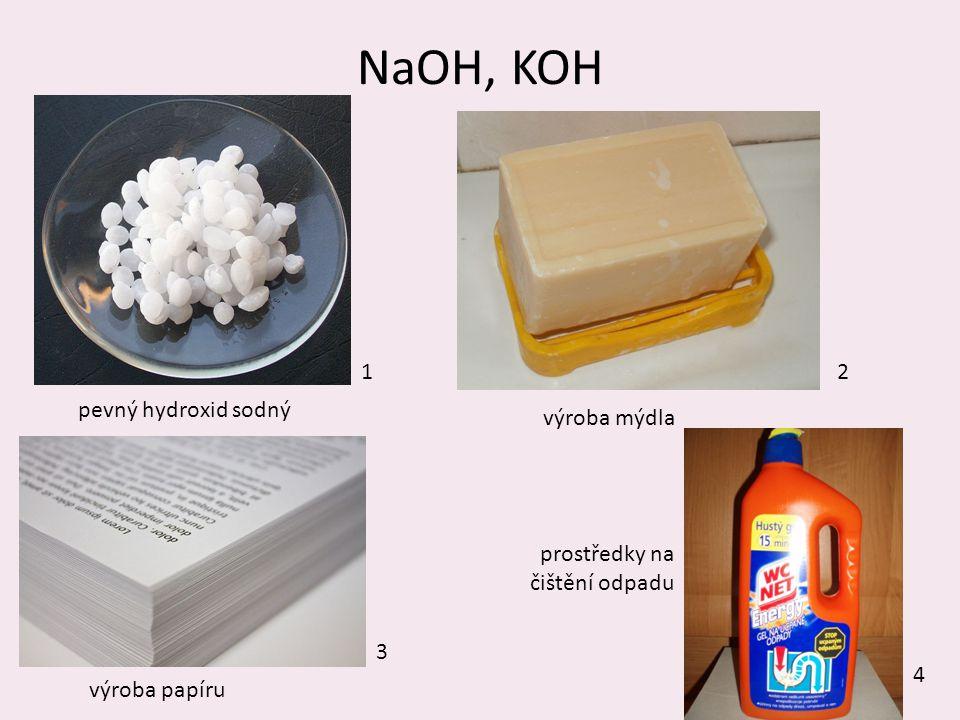 NaOH, KOH 8 pevný hydroxid sodný výroba mýdla výroba papíru 12 3 prostředky na čištění odpadu 4