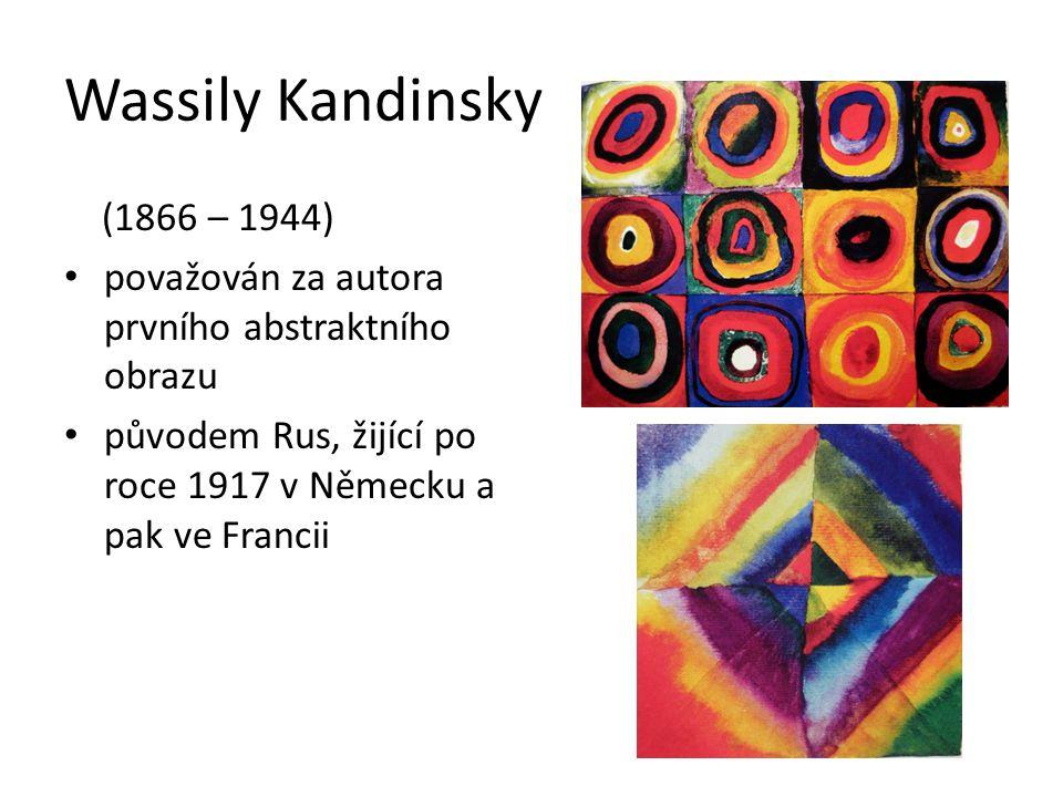 Wassily Kandinsky (1866 – 1944) považován za autora prvního abstraktního obrazu původem Rus, žijící po roce 1917 v Německu a pak ve Francii