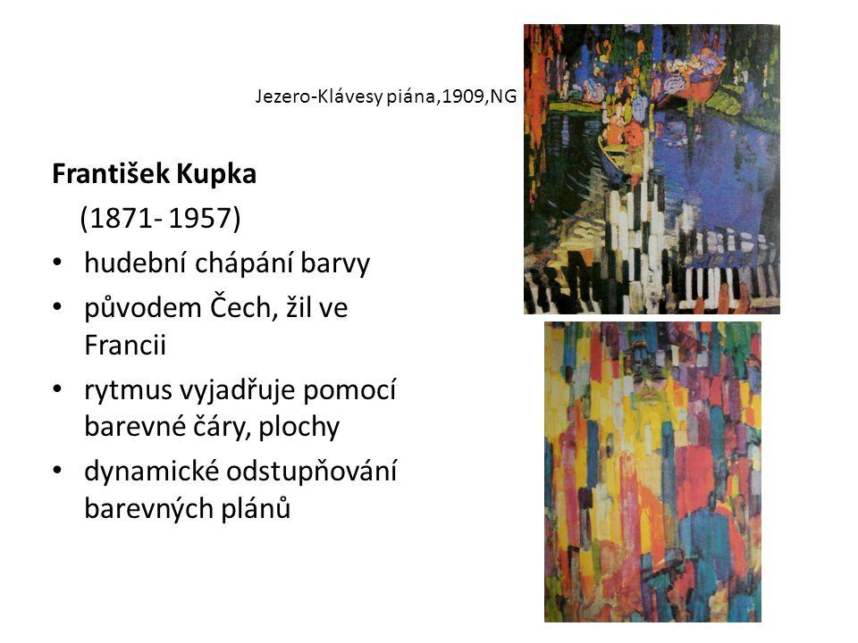 František Kupka (1871- 1957) hudební chápání barvy původem Čech, žil ve Francii rytmus vyjadřuje pomocí barevné čáry, plochy dynamické odstupňování ba