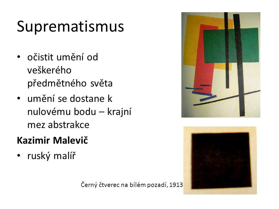 Suprematismus očistit umění od veškerého předmětného světa umění se dostane k nulovému bodu – krajní mez abstrakce Kazimir Malevič ruský malíř Černý č