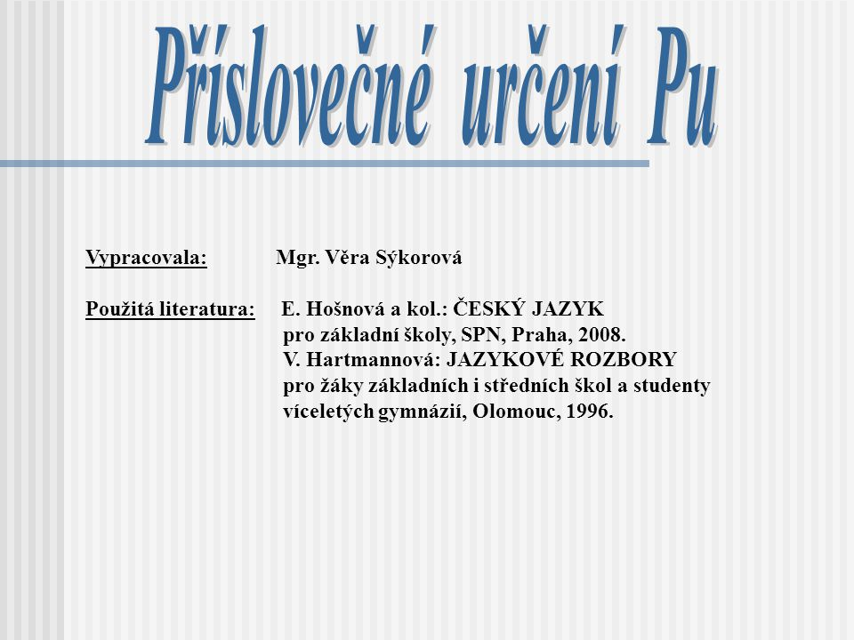 Vypracovala: Mgr. Věra Sýkorová Použitá literatura: E.