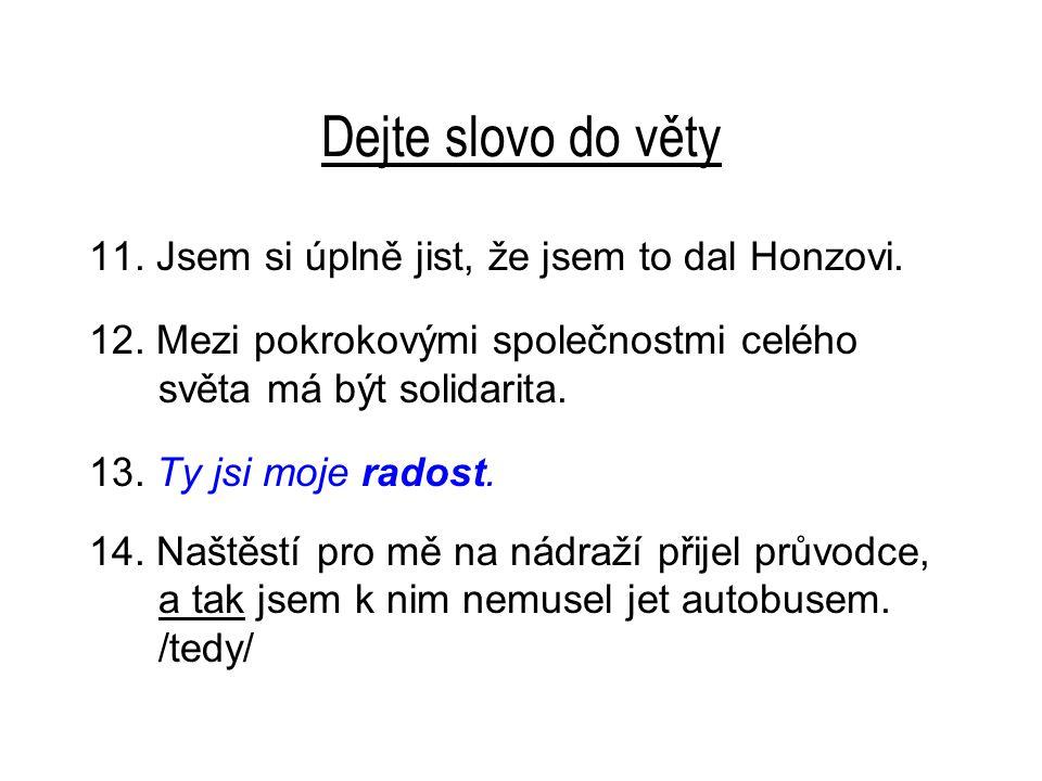 Dejte slovo do věty 11. Jsem si úplně jist, že jsem to dal Honzovi.