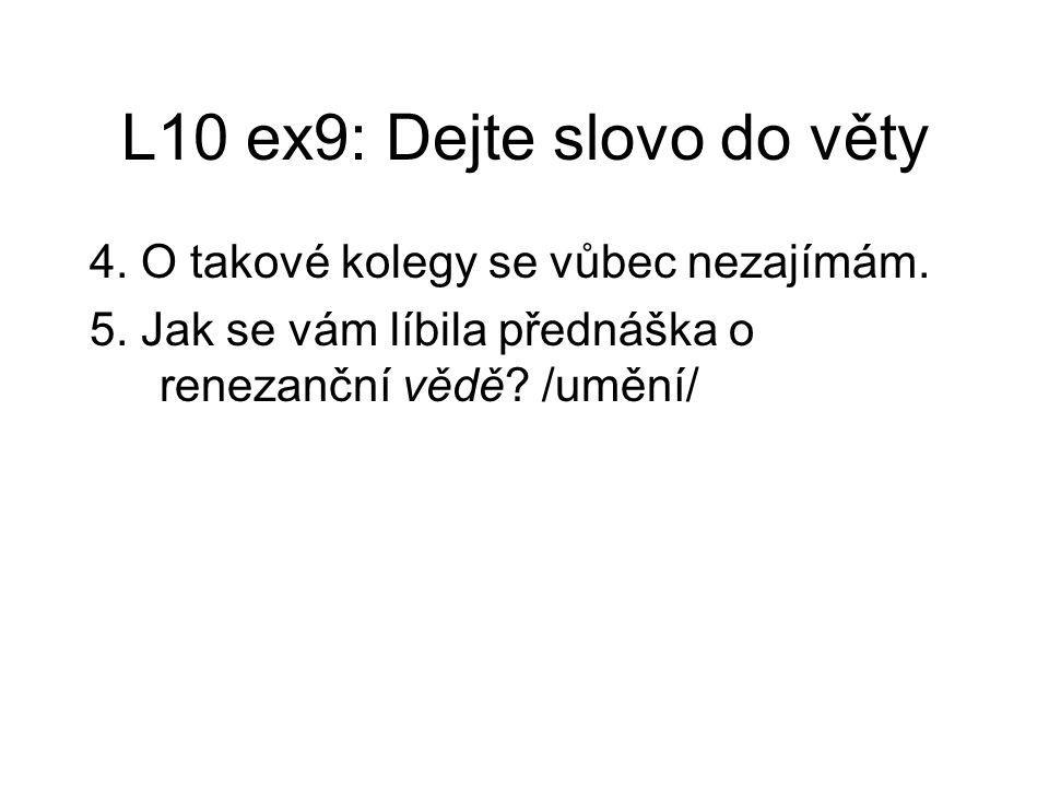L10 ex9: Dejte slovo do věty 4.O takové kolegy se vůbec nezajímám.