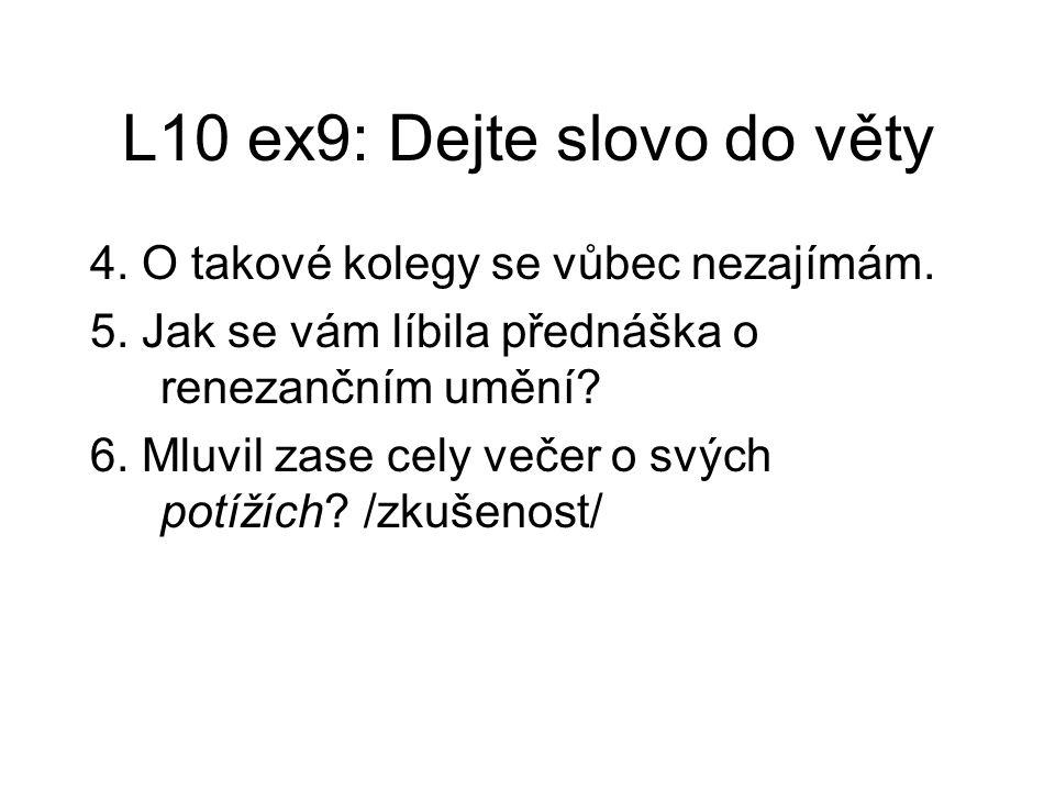 L10 ex9: Dejte slovo do věty 4. O takové kolegy se vůbec nezajímám.