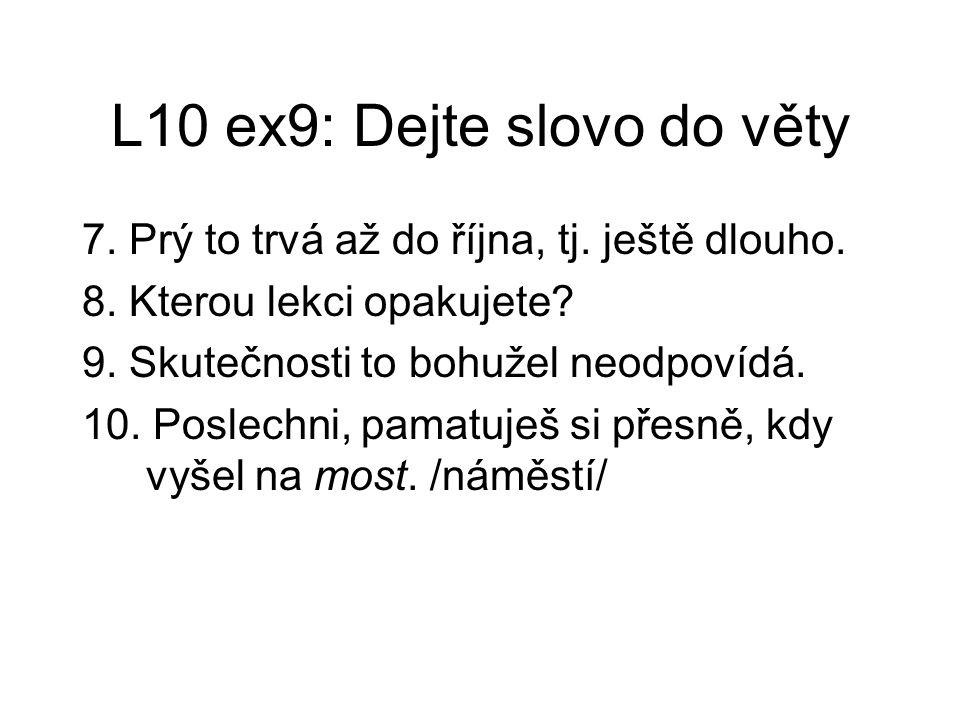 L10 ex9: Dejte slovo do věty 7. Prý to trvá až do října, tj.