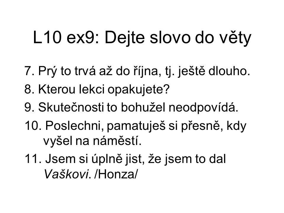 L10 ex9: Dejte slovo do věty 7.Prý to trvá až do října, tj.