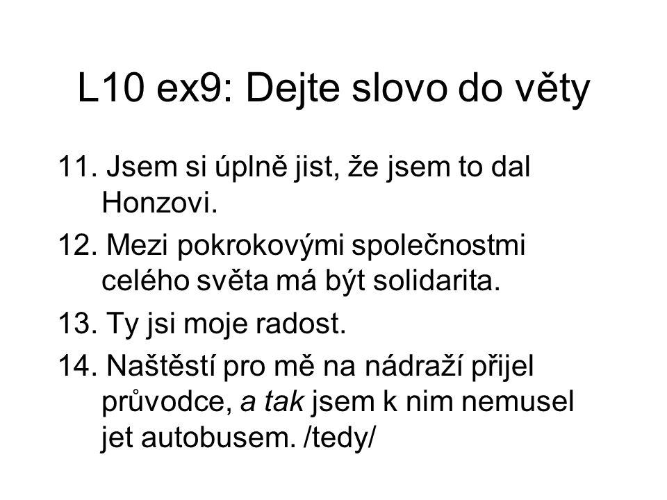 L10 ex9: Dejte slovo do věty 11. Jsem si úplně jist, že jsem to dal Honzovi.