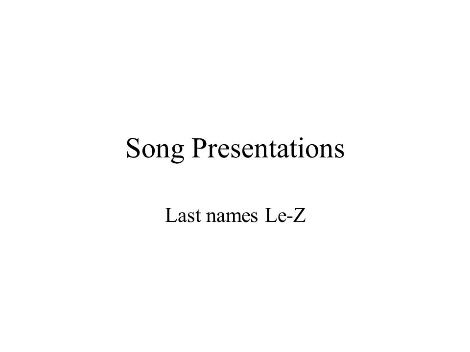 Song Presentations Last names Le-Z