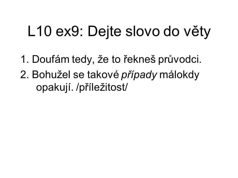 L10 ex9: Dejte slovo do věty 1. Doufám tedy, že to řekneš průvodci.