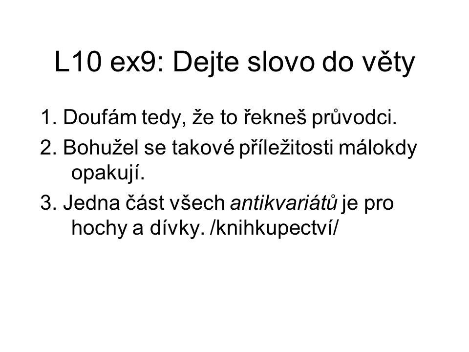 L10 ex9: Dejte slovo do věty 1.Doufám tedy, že to řekneš průvodci.