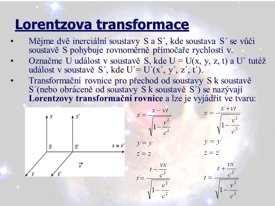 Lorentzova transformace Lorentzova transformace Mějme dvě inerciální soustavy S a S´, kde soustava S´ se vůči soustavě S pohybuje rovnoměrně přímočaře rychlostí v.