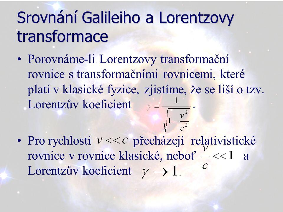 Srovnání Galileiho a Lorentzovy transformace Porovnáme-li Lorentzovy transformační rovnice s transformačními rovnicemi, které platí v klasické fyzice, zjistíme, že se liší o tzv.