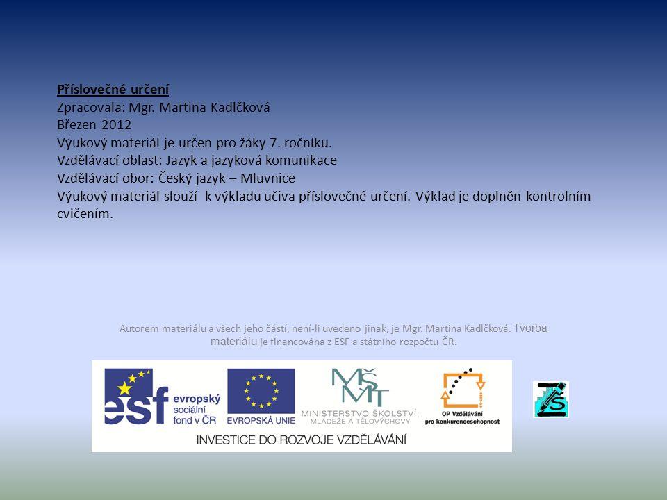 Příslovečné určení Zpracovala: Mgr. Martina Kadlčková Březen 2012 Výukový materiál je určen pro žáky 7. ročníku. Vzdělávací oblast: Jazyk a jazyková k