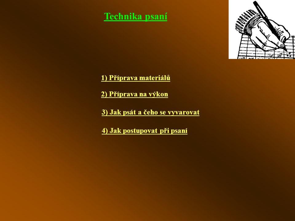 Technika psaní 4) Jak postupovat při psaní 1) Příprava materiálů 2) Příprava na výkon 3) Jak psát a čeho se vyvarovat
