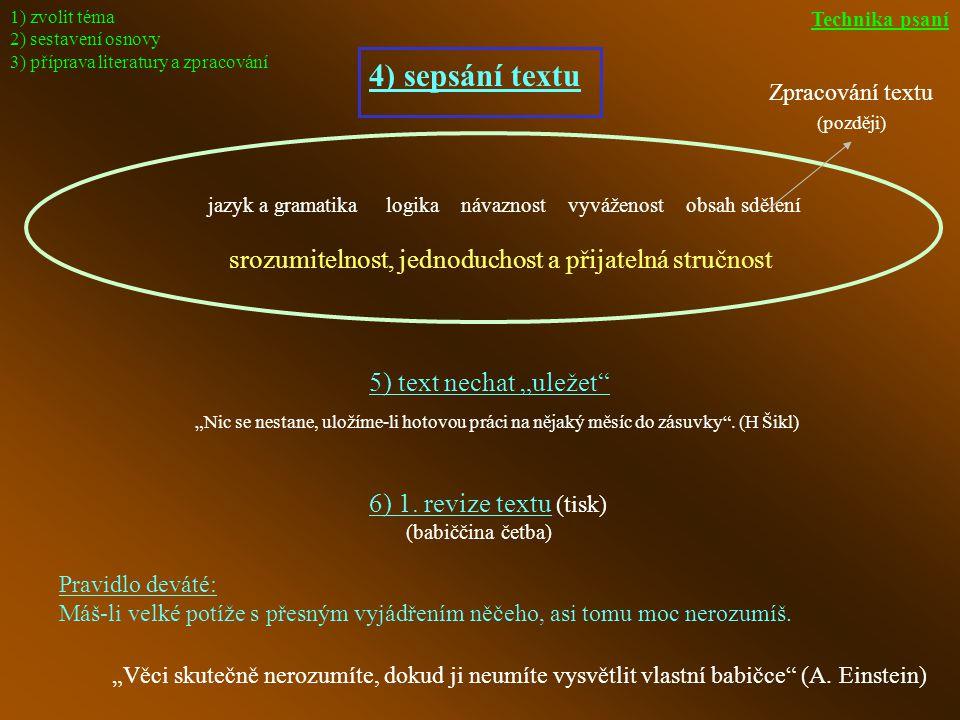 """1) zvolit téma 2) sestavení osnovy 3) příprava literatury a zpracování 4) sepsání textu jazyk a gramatika logika návaznost vyváženost obsah sdělení srozumitelnost, jednoduchost a přijatelná stručnost 5) text nechat """"uležet 6) 1."""