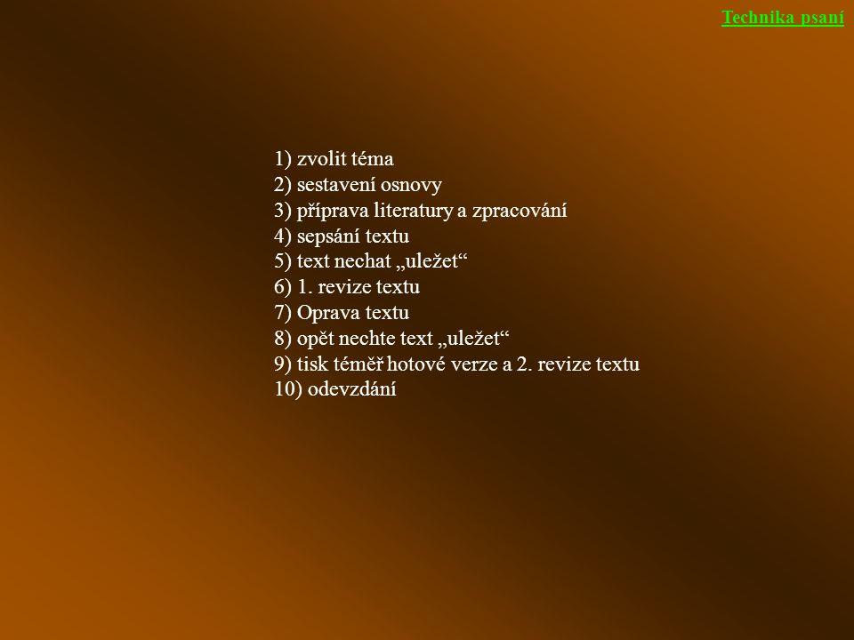 """1) zvolit téma 2) sestavení osnovy 3) příprava literatury a zpracování 4) sepsání textu 5) text nechat """"uležet 6) 1."""