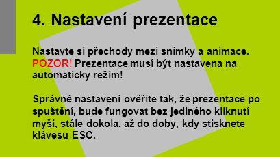4.Nastavení prezentace Nastavte si přechody mezi snímky a animace.