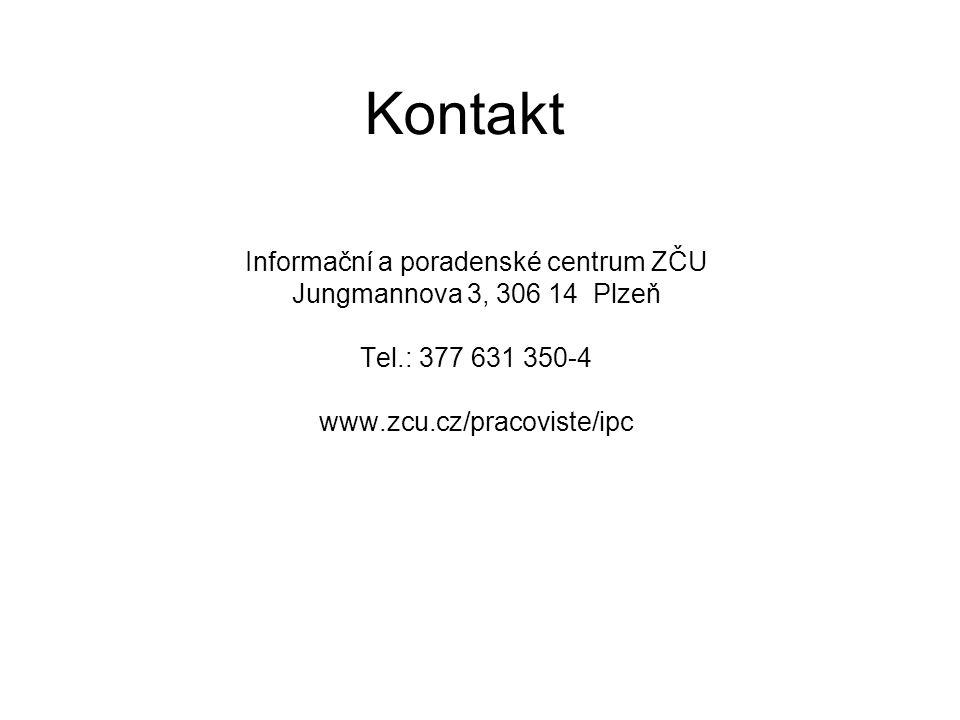 Kontakt Informační a poradenské centrum ZČU Jungmannova 3, 306 14 Plzeň Tel.: 377 631 350-4 www.zcu.cz/pracoviste/ipc