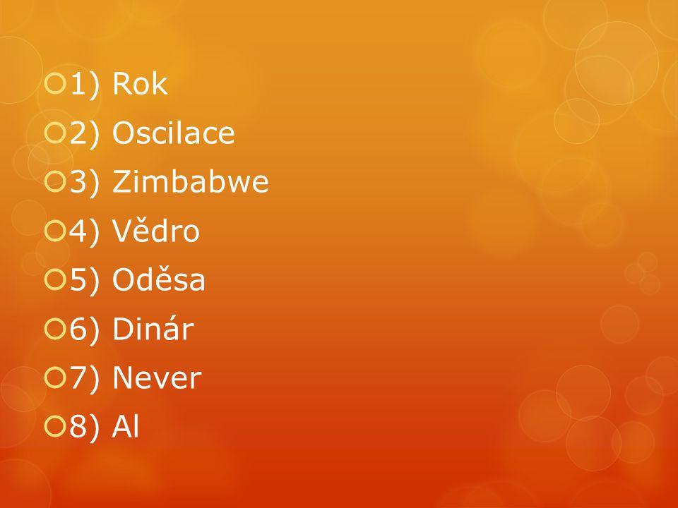  1) Rok  2) Oscilace  3) Zimbabwe  4) Vědro  5) Oděsa  6) Dinár  7) Never  8) Al