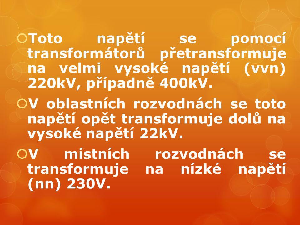  Toto napětí se pomocí transformátorů přetransformuje na velmi vysoké napětí (vvn) 220kV, případně 400kV.  V oblastních rozvodnách se toto napětí op