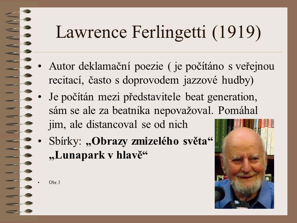 Lawrence Ferlingetti (1919) Autor deklamační poezie ( je počítáno s veřejnou recitací, často s doprovodem jazzové hudby) Je počítán mezi představitele beat generation, sám se ale za beatnika nepovažoval.