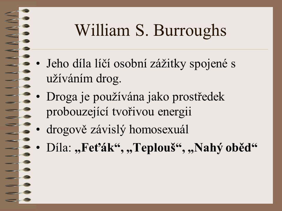 William S. Burroughs Jeho díla líčí osobní zážitky spojené s užíváním drog.