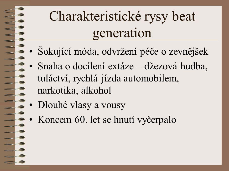 Charakteristické rysy beat generation Šokující móda, odvržení péče o zevnějšek Snaha o docílení extáze – džezová hudba, tuláctví, rychlá jízda automobilem, narkotika, alkohol Dlouhé vlasy a vousy Koncem 60.