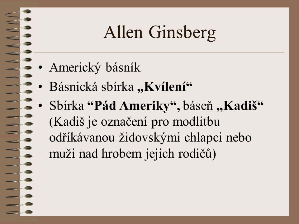 """Allen Ginsberg Americký básník Básnická sbírka """"Kvílení Sbírka Pád Ameriky , báseň """"Kadiš (Kadiš je označení pro modlitbu odříkávanou židovskými chlapci nebo muži nad hrobem jejich rodičů)"""