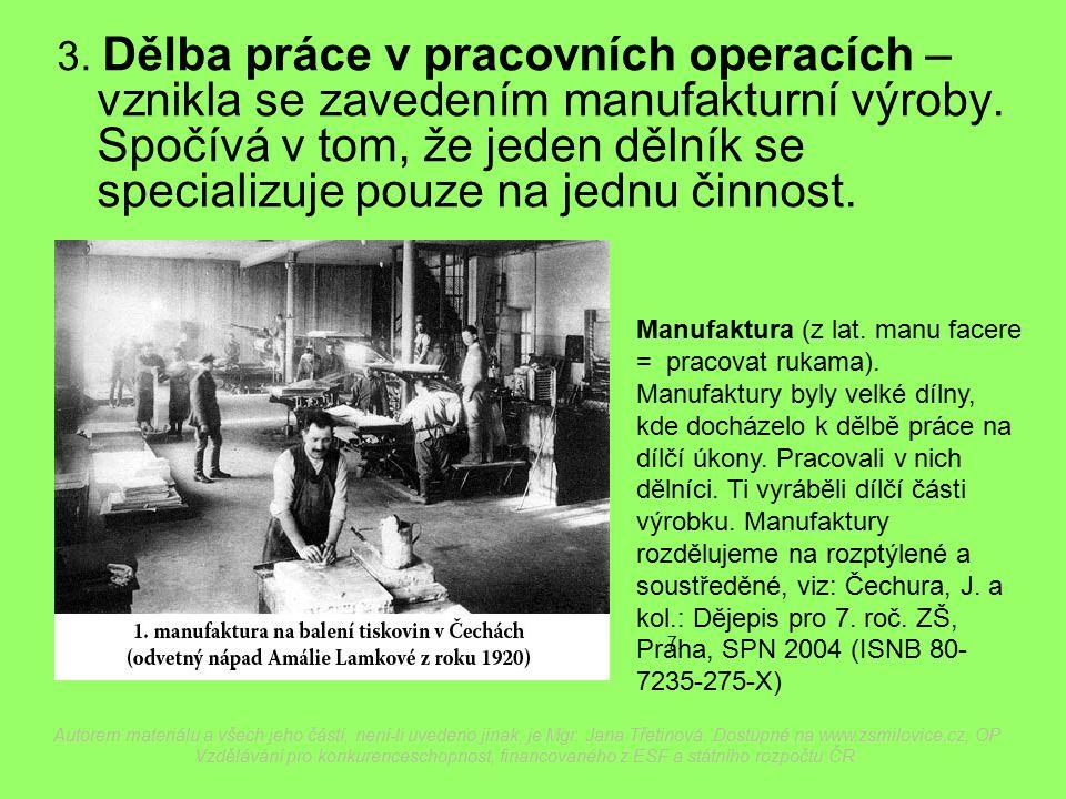 3. Dělba práce v pracovních operacích – vznikla se zavedením manufakturní výroby.