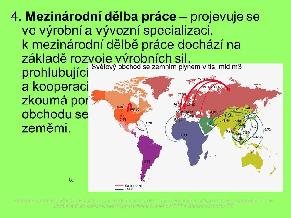 4. Mezinárodní dělba práce – projevuje se ve výrobní a vývozní specializaci, k mezinárodní dělbě práce dochází na základě rozvoje výrobních sil, prohl