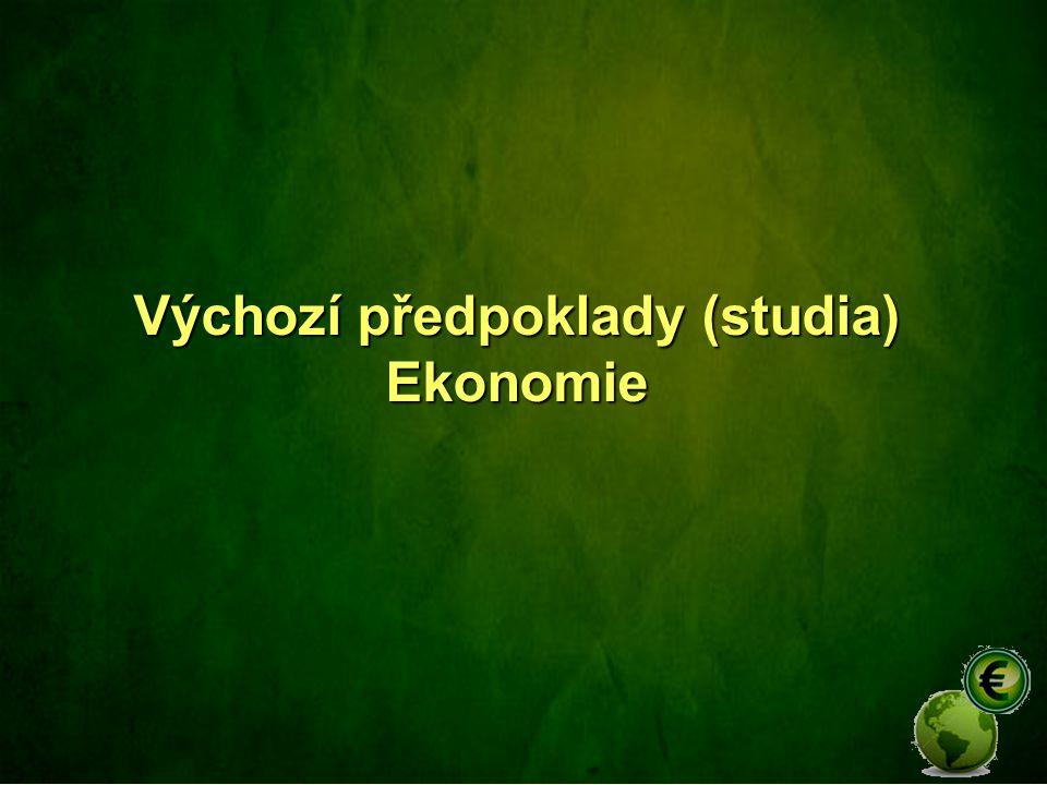 Výchozí předpoklady (studia) Ekonomie