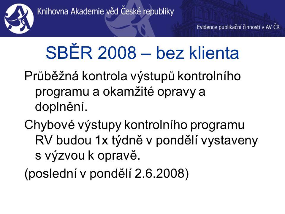 SBĚR 2008 – bez klienta Průběžná kontrola výstupů kontrolního programu a okamžité opravy a doplnění. Chybové výstupy kontrolního programu RV budou 1x