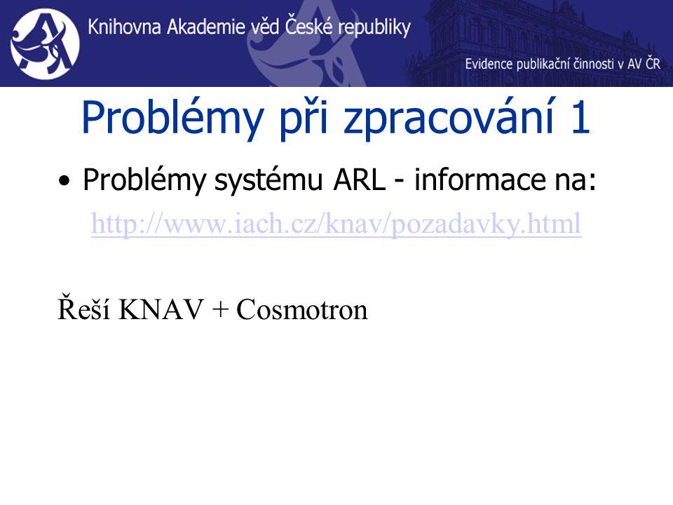 Problémy při zpracování 1 Problémy systému ARL - informace na: http://www.iach.cz/knav/pozadavky.html Řeší KNAV + Cosmotron