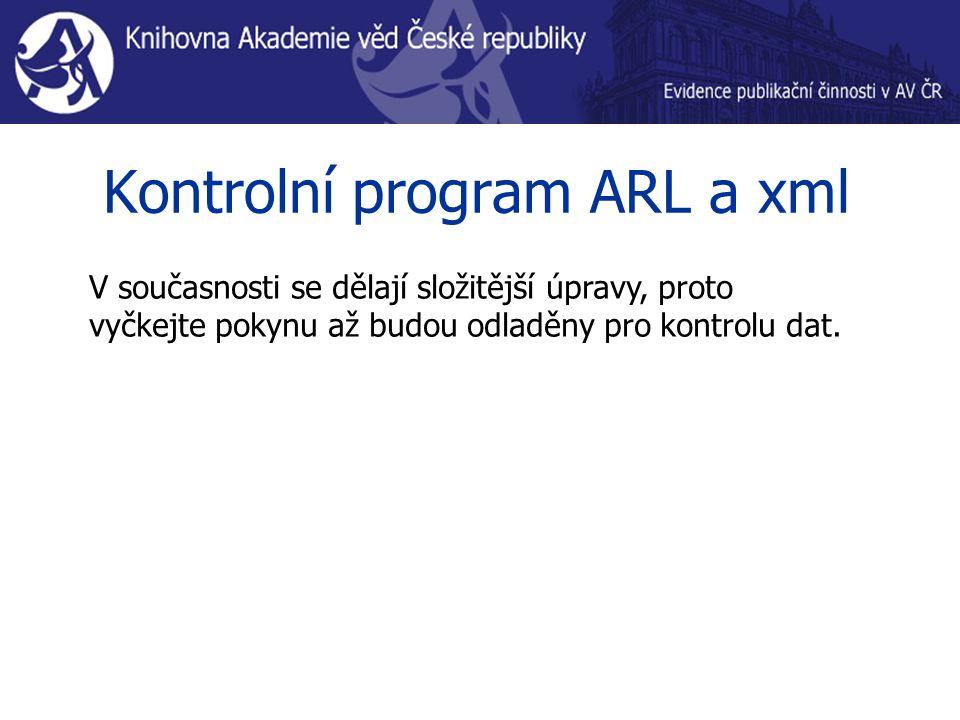 Kontrolní program ARL a xml V současnosti se dělají složitější úpravy, proto vyčkejte pokynu až budou odladěny pro kontrolu dat.